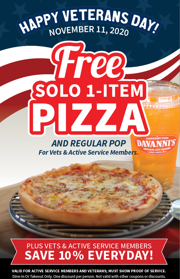 Veterans save 10 percent everyday. Veterans and active service members get a free solo one item pizza and regular pop on November 11.